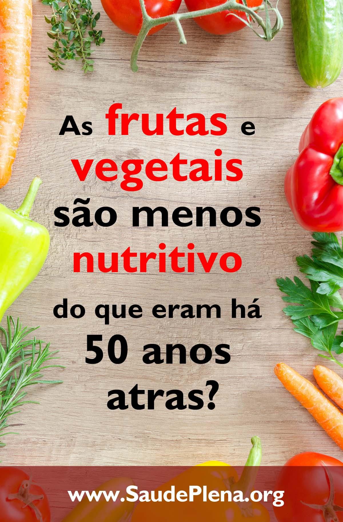 As Frutas e Vegetais são Menos Nutritivos do que Eram há 50 Anos Atrás?