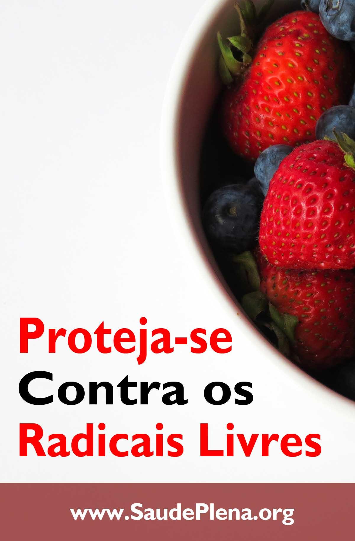 Proteja-se Contra os Radicais Livres