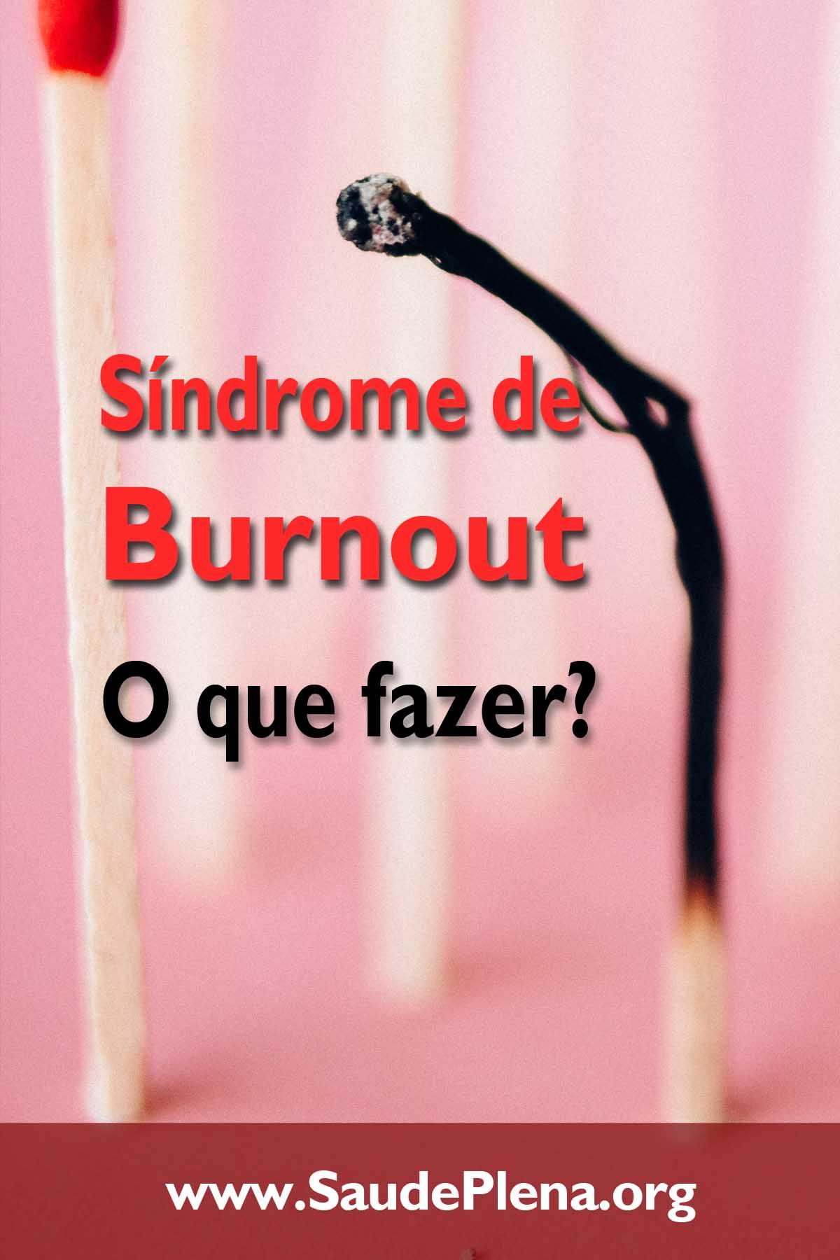 Síndrome de Burnout - O que Fazer?